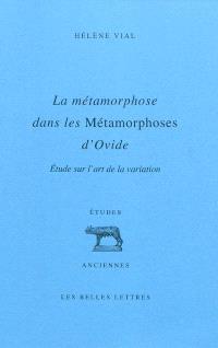 La métamorphose dans les Métamorphoses d'Ovide : étude sur l'art de la variation