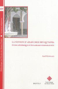 La notion d'adab chez Ibn Qutayba : étude générique et éclairage comparatiste