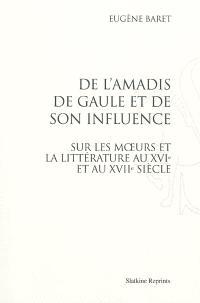 De l'Amadis de Gaule et de son influence sur les moeurs et la littérature au XVIe et au XVIIe siècle