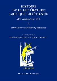Histoire de la littérature grecque chrétienne des origines à 451. Volume 1, Introduction : problèmes et perspectives