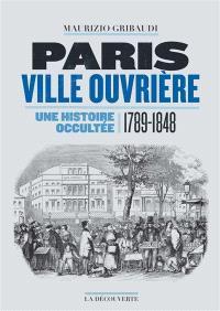 Paris ville ouvrière : une histoire occultée (1789-1848)