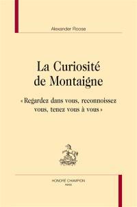La curiosité de Montaigne : regardez dans vous, reconnoissez vous, tenez vous à vous