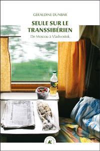 Seule sur le Transsibérien : de Moscou à Vladivostok