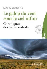 Le galop du vent sous le ciel infini : chroniques des terres australes