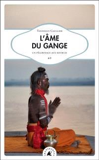 L'âme du Gange : un pèlerinage aux sources