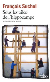 Sous les ailes de l'hippocampe : Canton-Paris à vélo : le défi d'un pilote de ligne