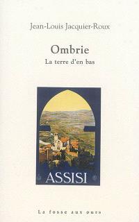 Ombrie : la terre d'en bas : Assisi