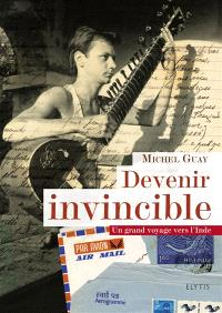 Devenir invincible : un grand voyage vers l'Inde, de 1978 à 1981