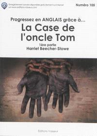 Progressez en anglais grâce à... La case de l'oncle Tom. Volume 1