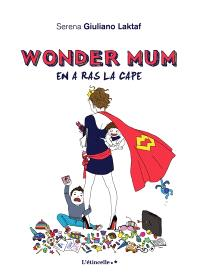 Wonder mum, Wonder mum en a ras la cape