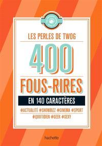 Les perles de Twog : 400 fous rires en 140 caractères