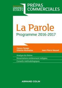 La parole : prépas commerciales, programme 2016-2017 : analyse du thème, dissertations entièrement rédigées, conseils méthodologiques