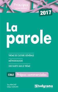 La parole : thème de culture générale, méthodologie, 200 sujets sur le thème : prépas commerciales, 2017