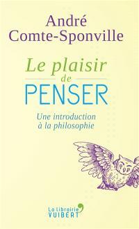 Le plaisir de penser : une introduction à la philosophie