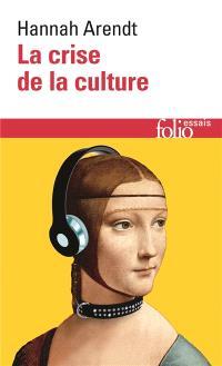 La crise de la culture : huit exercices de pensée politique