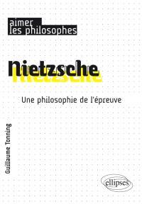 Nietzsche : une philosophie de l'épreuve