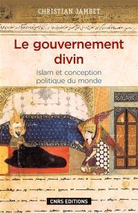 Le gouvernement divin : islam et conception politique du monde