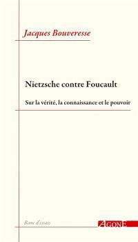 Nietzsche contre Foucault : sur la vérité, la connaissance et le pouvoir