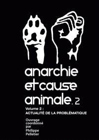 Anarchie et cause animale. Volume 2, Actualité de la problématique