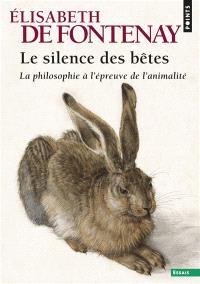 Le silence des bêtes : la philosophie à l'épreuve de l'animalité