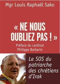 Ne nous oubliez pas ! : le SOS du patriarche des chrétiens d'Irak : entretien avec Laurence Desjoyaux