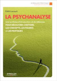 La psychanalyse : une synthèse d'introduction et de référence pour découvrir l'histoire, les concepts, les figures et les pratiques