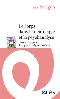 Le corps dans la neurologie et dans la psychanalyse : leçons cliniques d'un psychanalyste d'enfants