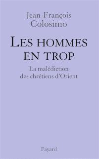 Théologie et politique. Volume 4, Les hommes en trop : la malédiction des chrétiens d'Orient