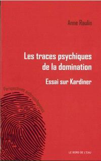 Les traces psychiques de la domination : essai sur Kardiner
