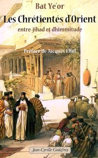 Les chrétientés d'Orient entre jihâd et dhimmitude : VIIe-XXe siècle