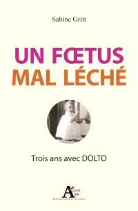 Un foetus mal léché : trois ans avec Dolto