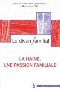 Divan familial (Le). n° 31, La haine, une passion familiale