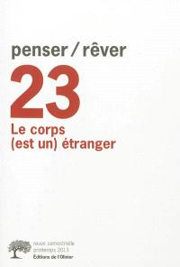 Penser rêver. n° 23, Le corps (est un) étranger