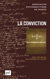 Annuel de l'APF. n° 2015, La conviction. Jean Laplanche ou Le primat de l'autre
