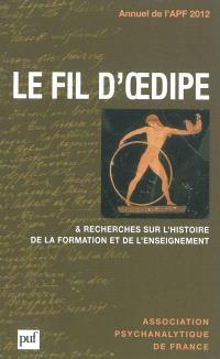 Annuel de l'APF. n° 2012, Le fil d'Oedipe : & recherches sur l'histoire de la formation et de l'enseignement