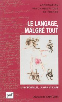 Annuel de l'APF. n° 2014, Le langage, malgré tout : J.-B. Pontalis, la NRP et l'APF