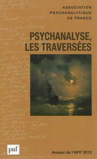 Annuel de l'APF. n° 2013, Psychanalyse, les traversées