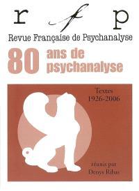 Revue française de psychanalyse, 80 ans de psychanalyse : textes 1926-2006