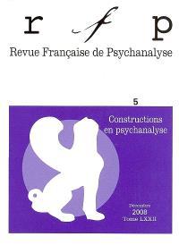 Revue française de psychanalyse. n° 5 (2008), Constructions en psychanalyse