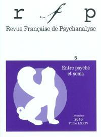 Revue française de psychanalyse. n° 5 (2010), Entre psyché et soma