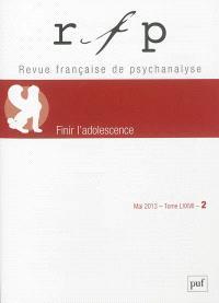 Revue française de psychanalyse. n° 2 (2013), Finir l'adolescence
