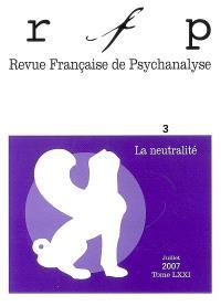 Revue française de psychanalyse. n° 3 (2007), La neutralité