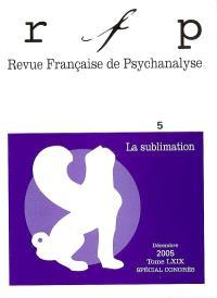 Revue française de psychanalyse. n° 5 (2005), La sublimation
