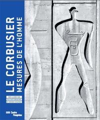 Le Corbusier : mesures de l'homme : exposition, Paris, Musée national d'art moderne-Centre de création industrielle, du 29 avril au 3 août 2015