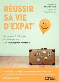 Réussir sa vie d'expat' : s'épanouir à l'étranger en développant son intelligence nomade