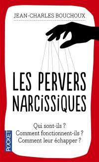Les pervers narcissiques : qui sont-ils ? Comment fonctionnent-ils ? Comment leur échapper ?
