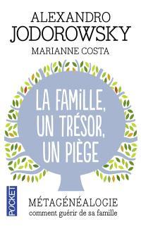La famille, un trésor, un piège : métagénéalogie, comment guérir de sa famille