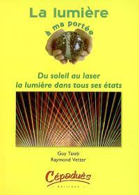 La lumière à ma portée : du soleil au laser, la lumière dans tous ses états