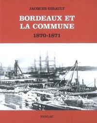 Bordeaux et la Commune : 1870-1871 : mouvement ouvrier et idéologie républicaine au moment de la Commune de Paris