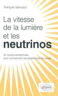 Les neutrinos voyagent-ils plus vite que la lumière ? : 50 questions-réponses pour mieux comprendre